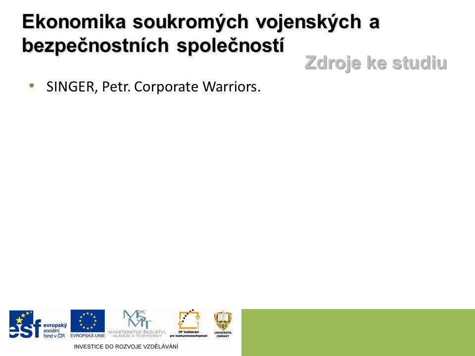 Ekonomika soukromých vojenských a bezpečnostních společností Zdroje ke studiu SINGER, Petr. Corporate Warriors.