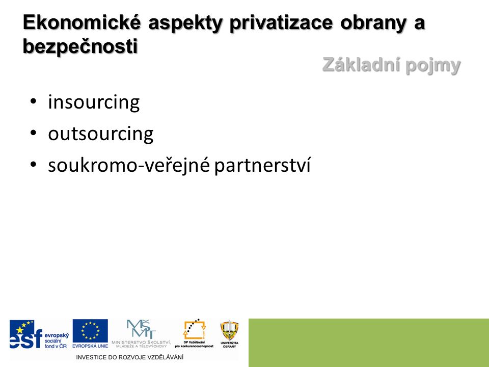 insourcing outsourcing soukromo-veřejné partnerství Ekonomické aspekty privatizace obrany a bezpečnosti Základní pojmy