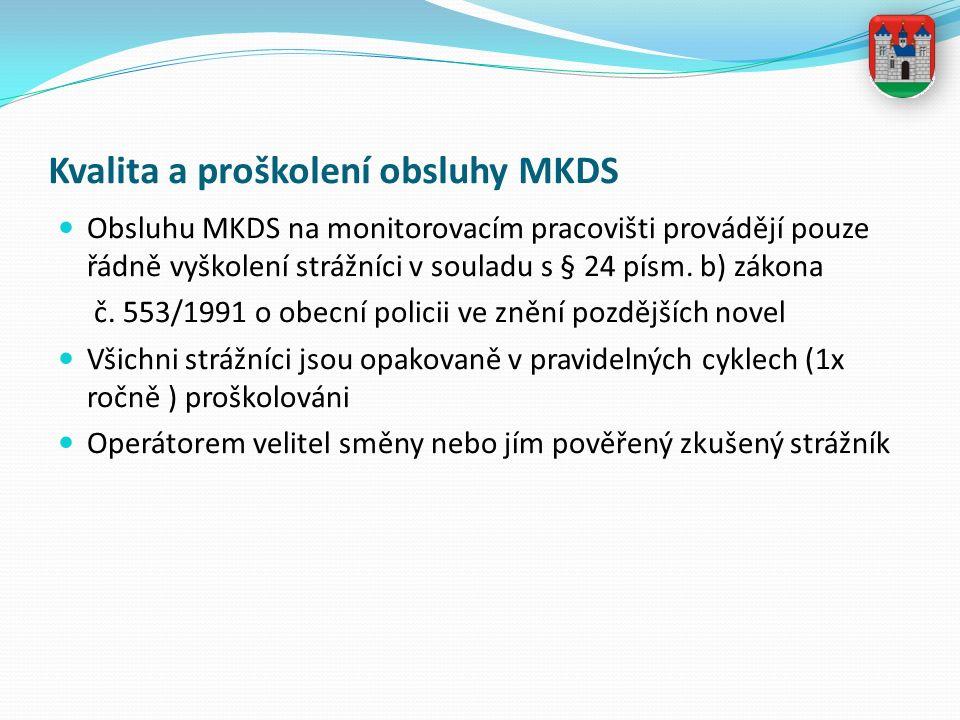 Kvalita a proškolení obsluhy MKDS Obsluhu MKDS na monitorovacím pracovišti provádějí pouze řádně vyškolení strážníci v souladu s § 24 písm. b) zákona