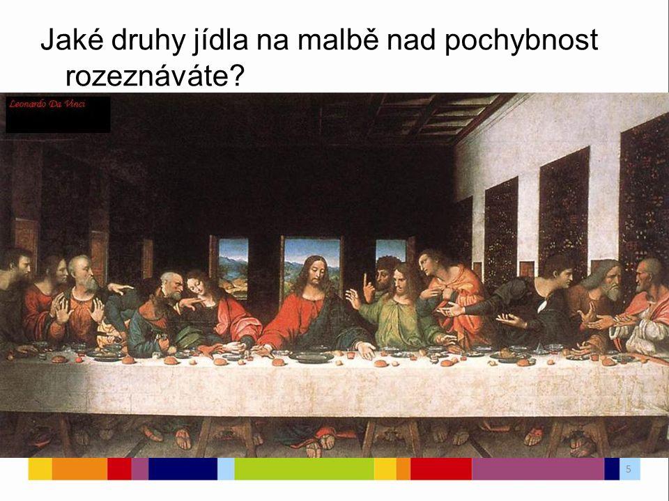Jaké druhy jídla na malbě nad pochybnost rozeznáváte? 5