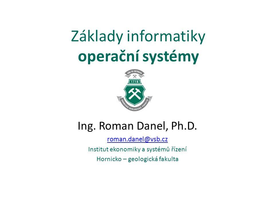 Základy informatiky operační systémy Ing. Roman Danel, Ph.D.