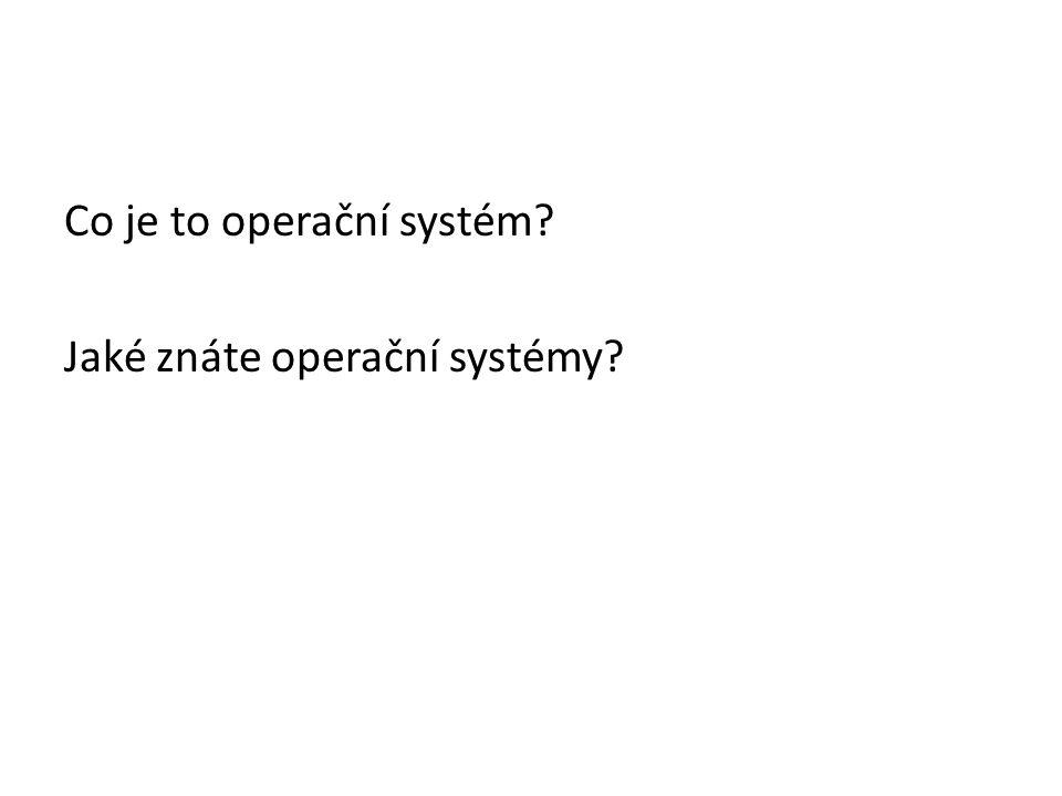 Co je to operační systém Jaké znáte operační systémy