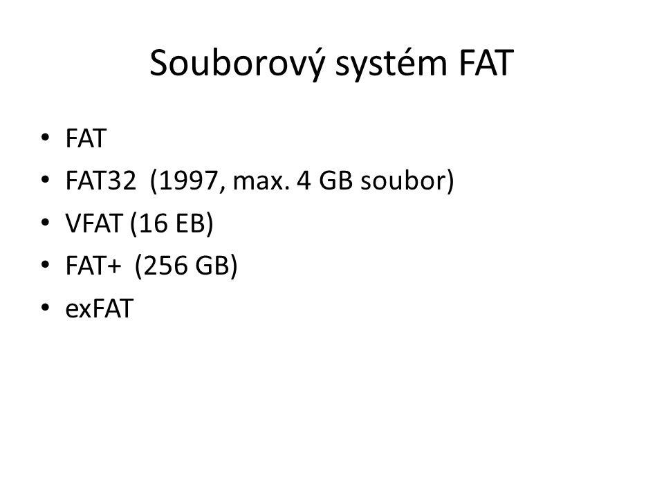 Souborový systém FAT FAT FAT32 (1997, max. 4 GB soubor) VFAT (16 EB) FAT+ (256 GB) exFAT