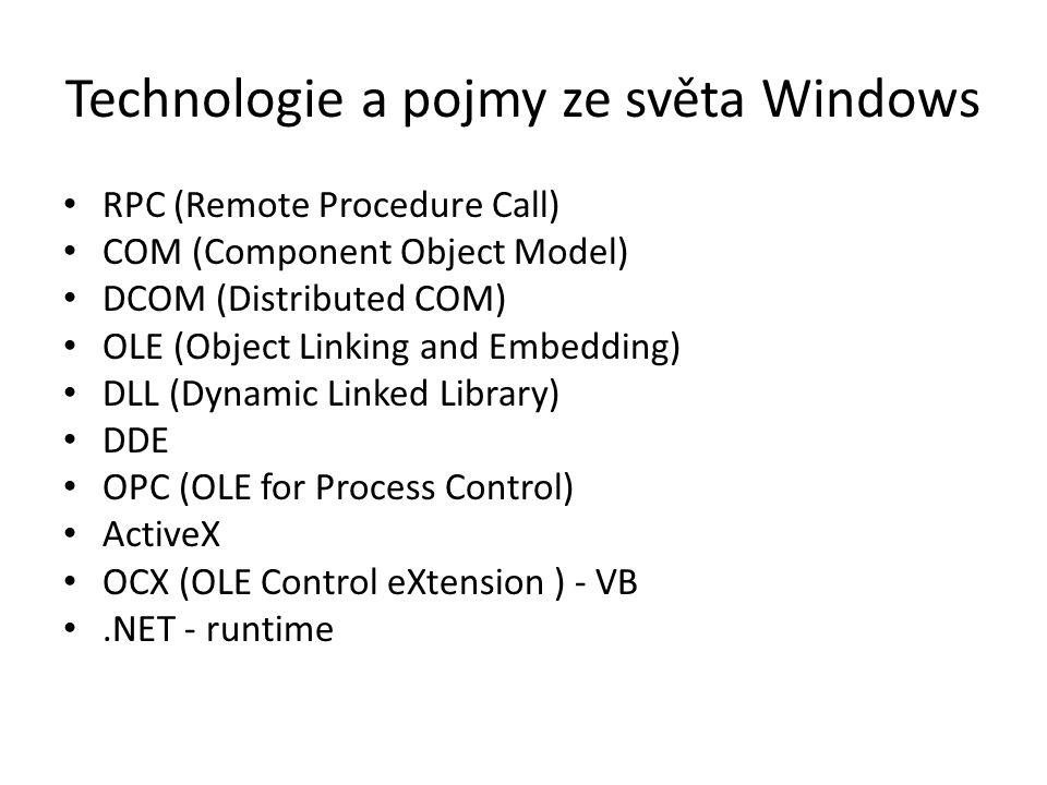 Technologie a pojmy ze světa Windows RPC (Remote Procedure Call) COM (Component Object Model) DCOM (Distributed COM) OLE (Object Linking and Embedding