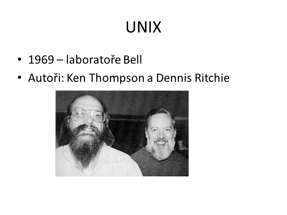 UNIX 1969 – laboratoře Bell Autoři: Ken Thompson a Dennis Ritchie