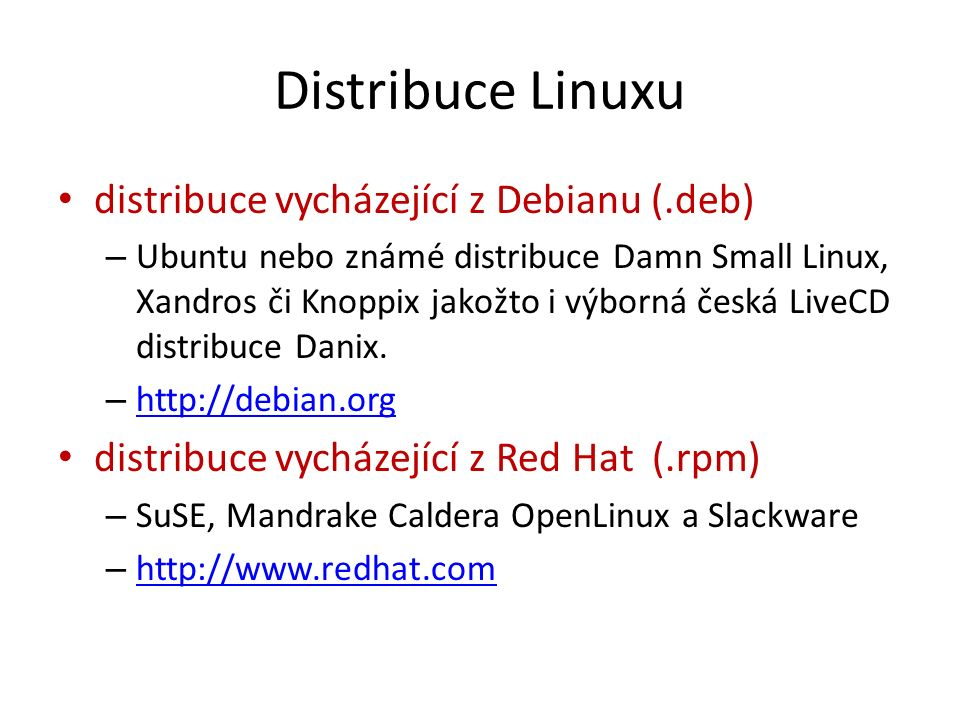 Distribuce Linuxu distribuce vycházející z Debianu (.deb) – Ubuntu nebo známé distribuce Damn Small Linux, Xandros či Knoppix jakožto i výborná česká LiveCD distribuce Danix.