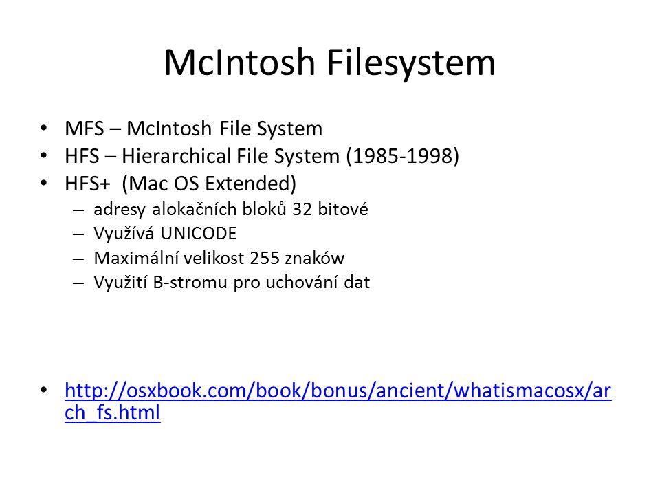 McIntosh Filesystem MFS – McIntosh File System HFS – Hierarchical File System (1985-1998) HFS+ (Mac OS Extended) – adresy alokačních bloků 32 bitové –