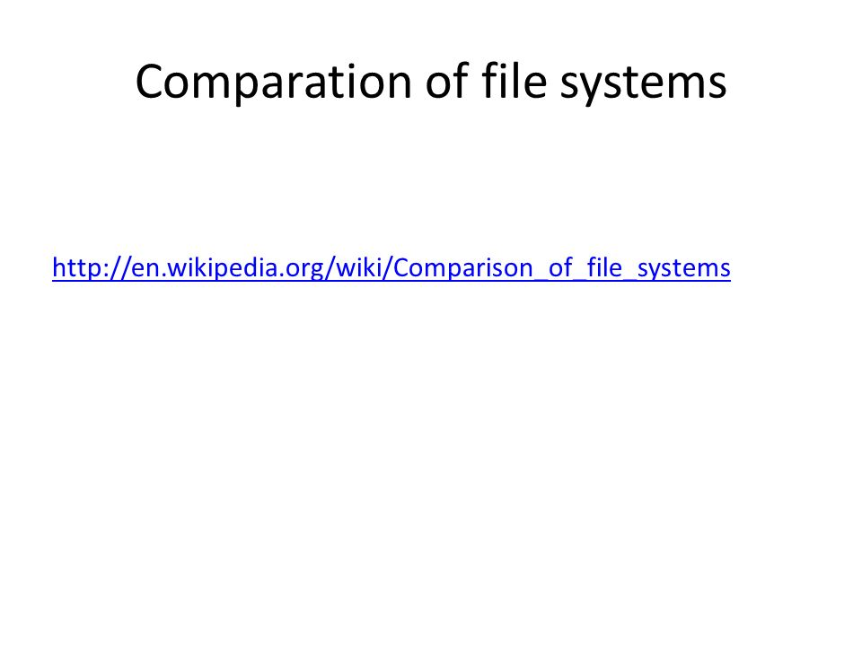 Comparation of file systems http://en.wikipedia.org/wiki/Comparison_of_file_systems