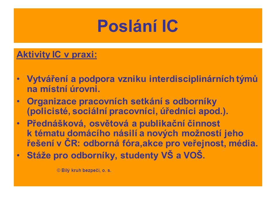 Poslání IC Aktivity IC v praxi: Vytváření a podpora vzniku interdisciplinárních týmů na místní úrovni.