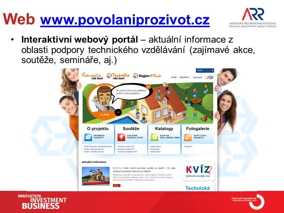 Interaktivní webový portál – aktuální informace z oblasti podpory technického vzdělávání (zajímavé akce, soutěže, semináře, aj.) Web www.povolaniprozivot.cz www.povolaniprozivot.cz