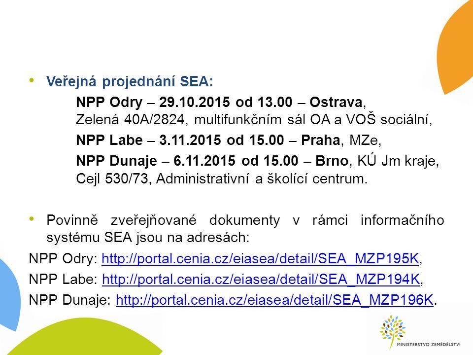 Veřejná projednání SEA: NPP Odry – 29.10.2015 od 13.00 – Ostrava, Zelená 40A/2824, multifunkčním sál OA a VOŠ sociální, NPP Labe – 3.11.2015 od 15.00 – Praha, MZe, NPP Dunaje – 6.11.2015 od 15.00 – Brno, KÚ Jm kraje, Cejl 530/73, Administrativní a školící centrum.