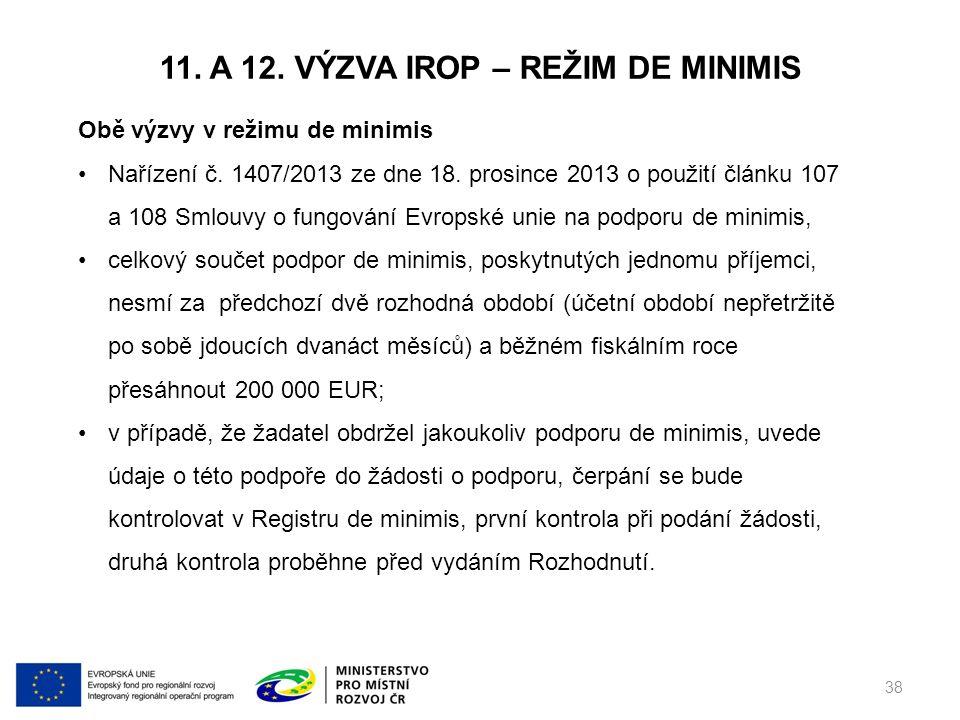 11. A 12. VÝZVA IROP – REŽIM DE MINIMIS 38 Obě výzvy v režimu de minimis Nařízení č.