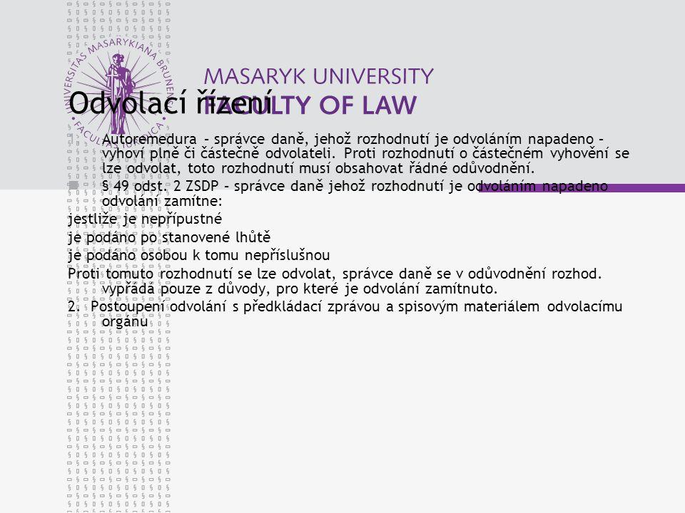 Odvolací řízení 1.Autoremedura – správce daně, jehož rozhodnutí je odvoláním napadeno – vyhoví plně či částečně odvolateli. Proti rozhodnutí o částečn