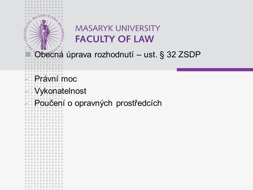 Obecná úprava rozhodnutí – ust. § 32 ZSDP -Právní moc -Vykonatelnost -Poučení o opravných prostředcích