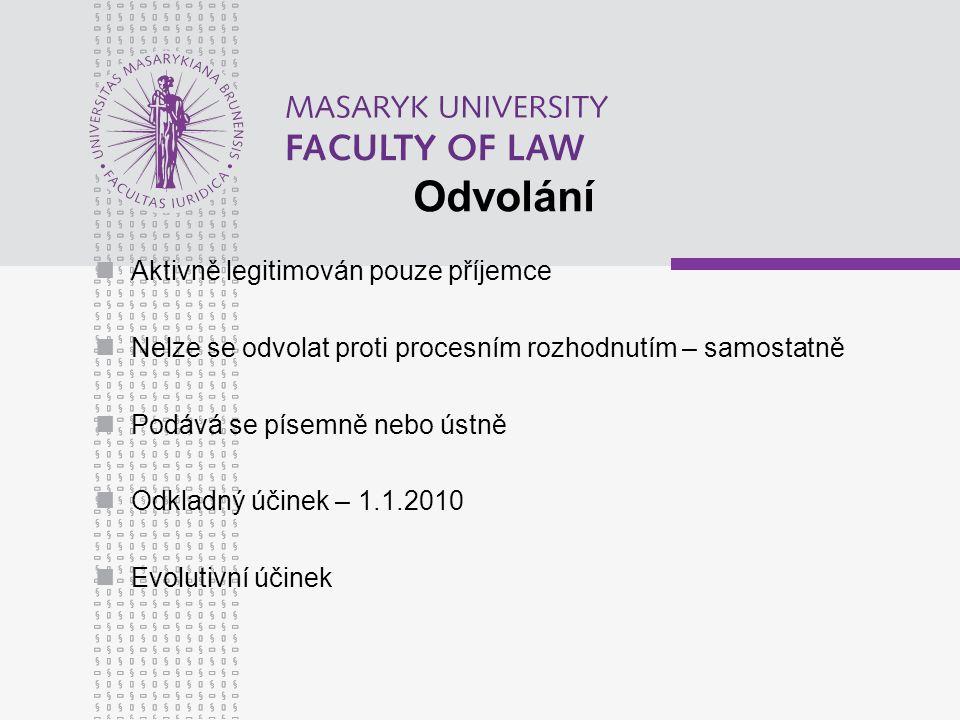 Odvolání Aktivně legitimován pouze příjemce Nelze se odvolat proti procesním rozhodnutím – samostatně Podává se písemně nebo ústně Odkladný účinek – 1.1.2010 Evolutivní účinek