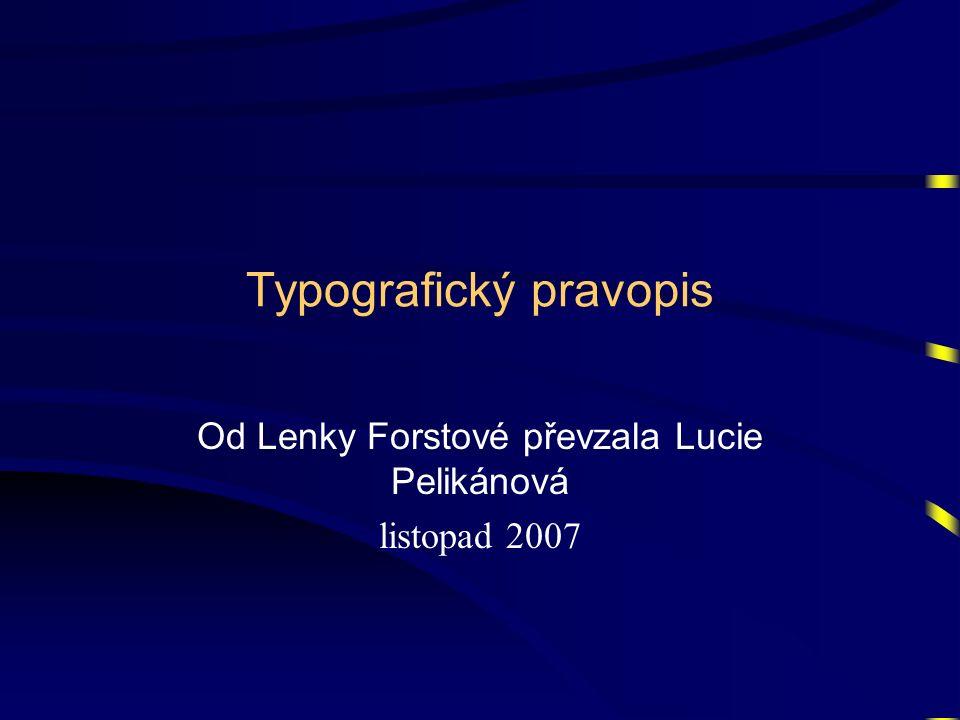 Typografický pravopis Od Lenky Forstové převzala Lucie Pelikánová listopad 2007