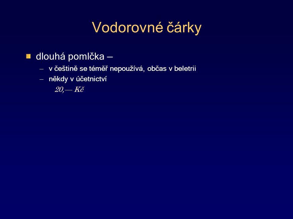 Vodorovné čárky dlouhá pomlčka — – v češtině se téměř nepoužívá, občas v beletrii – někdy v účetnictví 20,— Kč