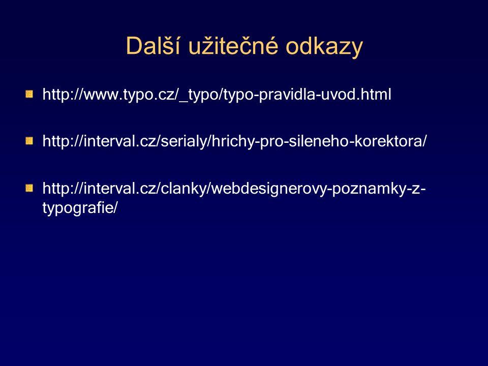 Další užitečné odkazy http://www.typo.cz/_typo/typo-pravidla-uvod.html http://interval.cz/serialy/hrichy-pro-sileneho-korektora/ http://interval.cz/clanky/webdesignerovy-poznamky-z- typografie/