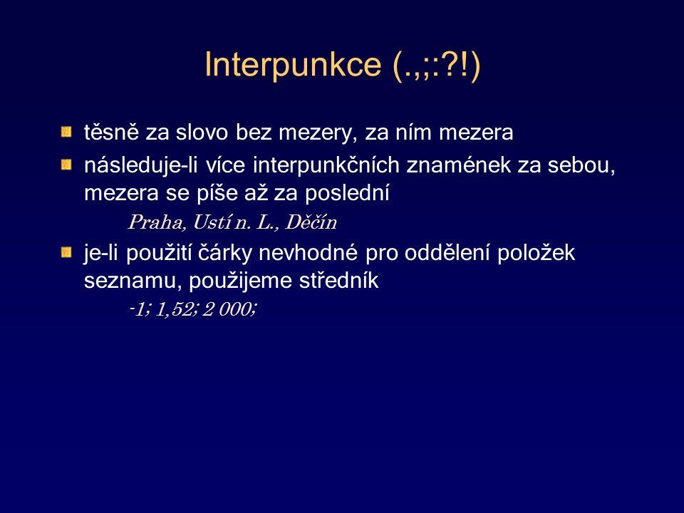 Interpunkce (.,;: !) těsně za slovo bez mezery, za ním mezera následuje-li více interpunkčních znamének za sebou, mezera se píše až za poslední Praha, Ustí n.