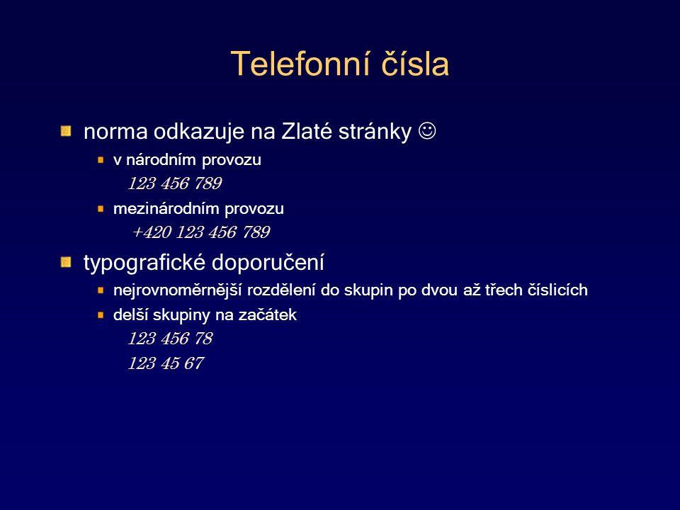 Telefonní čísla norma odkazuje na Zlaté stránky v národním provozu 123 456 789 mezinárodním provozu +420 123 456 789 typografické doporučení nejrovnoměrnější rozdělení do skupin po dvou až třech číslicích delší skupiny na začátek 123 456 78 123 45 67