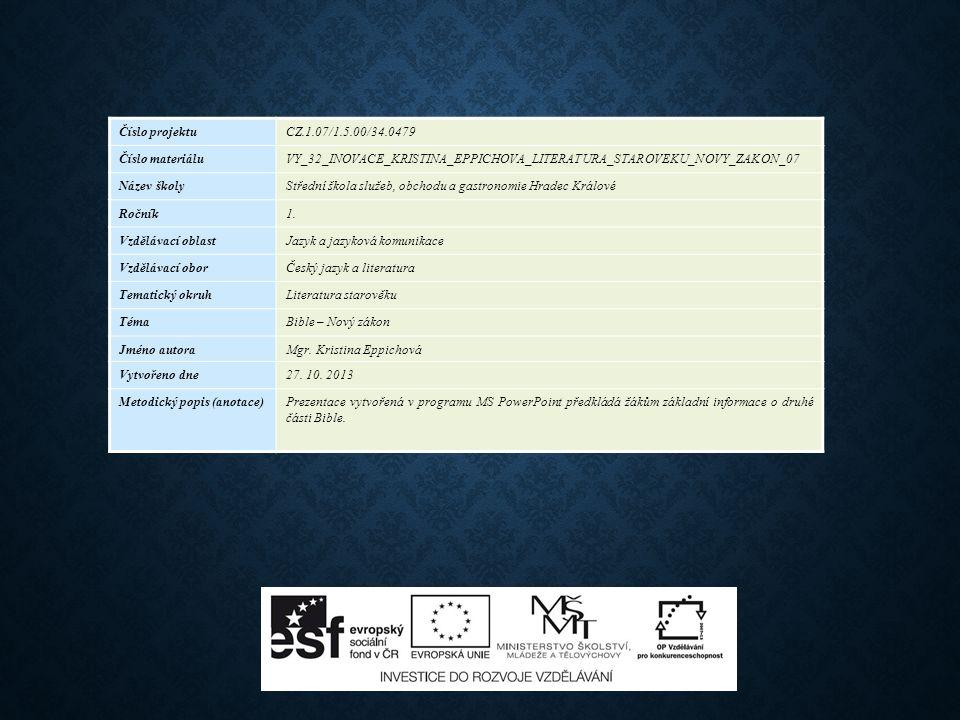 Číslo projektuCZ.1.07/1.5.00/34.0479 Číslo materiáluVY_32_INOVACE_KRISTINA_EPPICHOVA_LITERATURA_STAROVEKU_NOVY_ZAKON_07 Název školyStřední škola služe