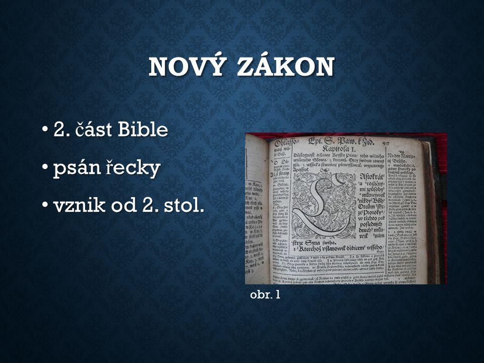 NOVÝ ZÁKON 2. č ást Bible 2. č ást Bible psán ř ecky psán ř ecky vznik od 2. stol. vznik od 2. stol. obr. 1