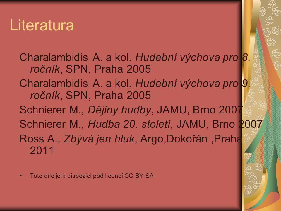 Literatura Charalambidis A. a kol. Hudební výchova pro 8. ročník, SPN, Praha 2005 Charalambidis A. a kol. Hudební výchova pro 9. ročník, SPN, Praha 20