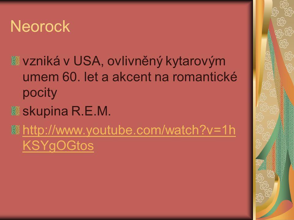 Neorock vzniká v USA, ovlivněný kytarovým umem 60. let a akcent na romantické pocity skupina R.E.M. http://www.youtube.com/watch?v=1h KSYgOGtos