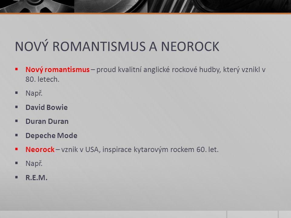 NOVÝ ROMANTISMUS A NEOROCK  Nový romantismus – proud kvalitní anglické rockové hudby, který vznikl v 80.
