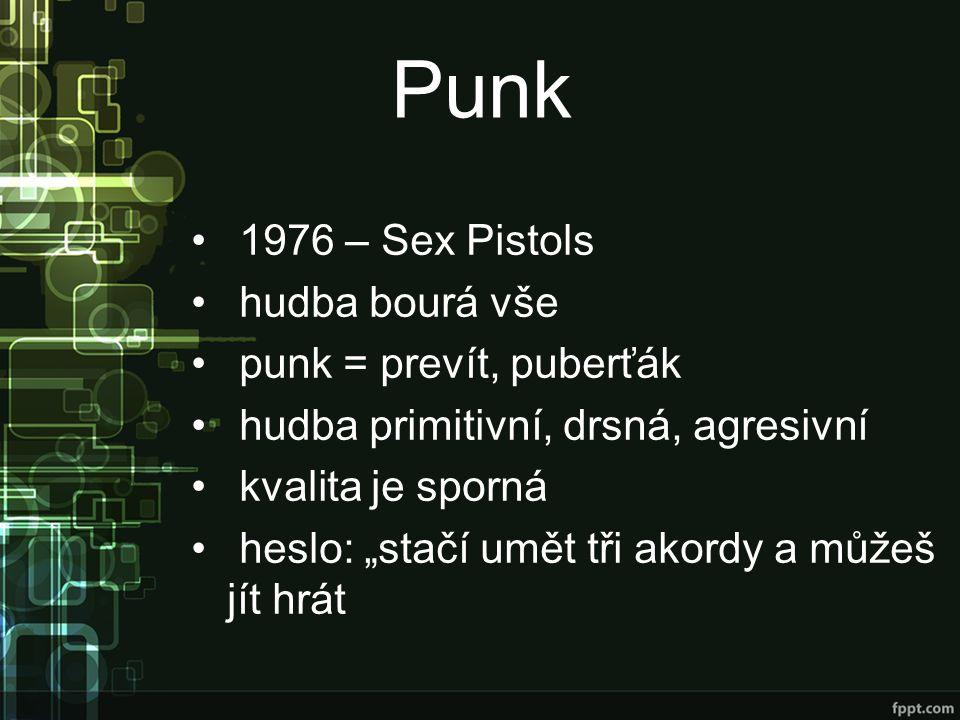 """Punk 1976 – Sex Pistols hudba bourá vše punk = prevít, puberťák hudba primitivní, drsná, agresivní kvalita je sporná heslo: """"stačí umět tři akordy a můžeš jít hrát"""