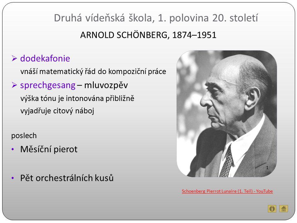 Druhá vídeňská škola, 1. polovina 20. století  dodekafonie vnáší matematický řád do kompoziční práce  sprechgesang – mluvozpěv výška tónu je intonov