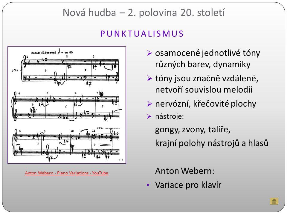 Nová hudba – 2. polovina 20. století  osamocené jednotlivé tóny různých barev, dynamiky  tóny jsou značně vzdálené, netvoří souvislou melodii  nerv