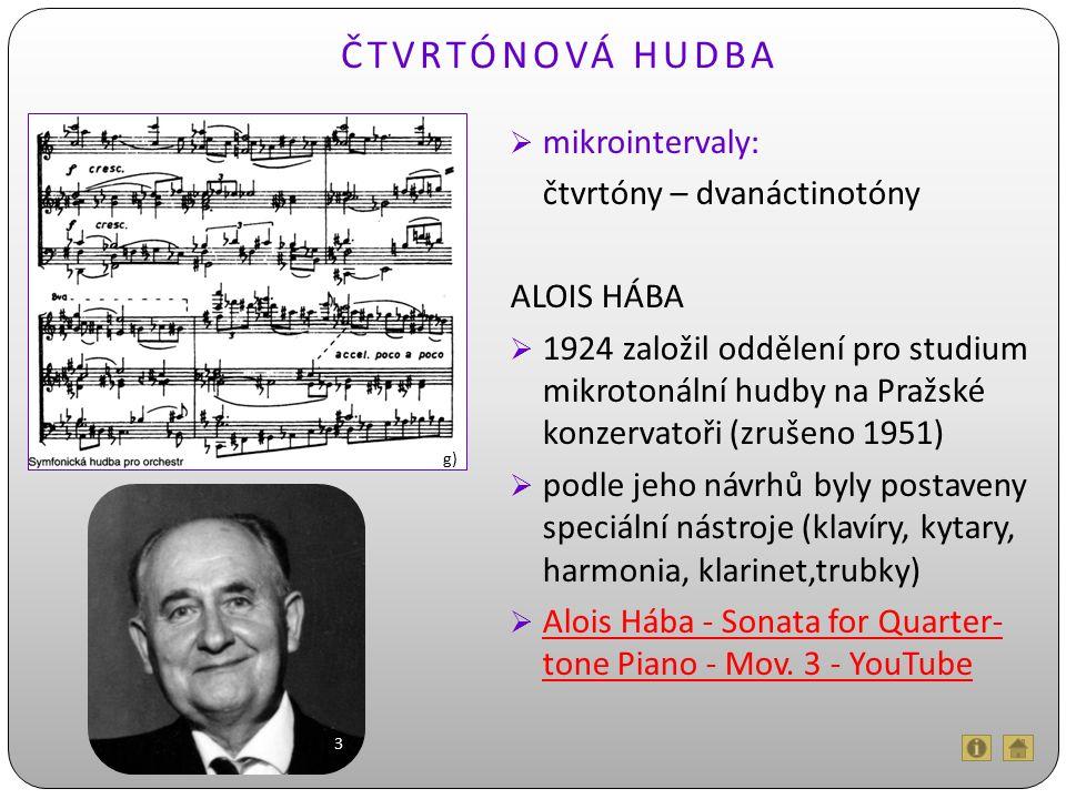 ČTVRTÓNOVÁ HUDBA  mikrointervaly: čtvrtóny – dvanáctinotóny ALOIS HÁBA  1924 založil oddělení pro studium mikrotonální hudby na Pražské konzervatoři (zrušeno 1951)  podle jeho návrhů byly postaveny speciální nástroje (klavíry, kytary, harmonia, klarinet,trubky)  Alois Hába - Sonata for Quarter- tone Piano - Mov.