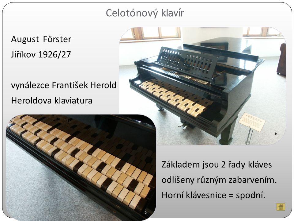 August Förster Jiříkov 1926/27 vynálezce František Herold Heroldova klaviatura Základem jsou 2 řady kláves odlišeny různým zabarvením.