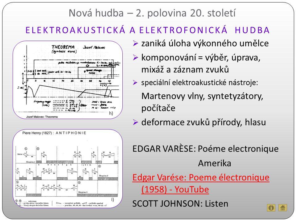 Nová hudba – 2. polovina 20. století  zaniká úloha výkonného umělce  komponování = výběr, úprava, mixáž a záznam zvuků  speciální elektroakustické