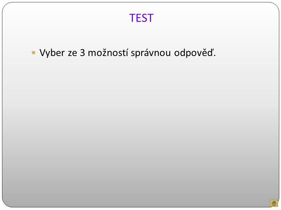 TEST Vyber ze 3 možností správnou odpověď.