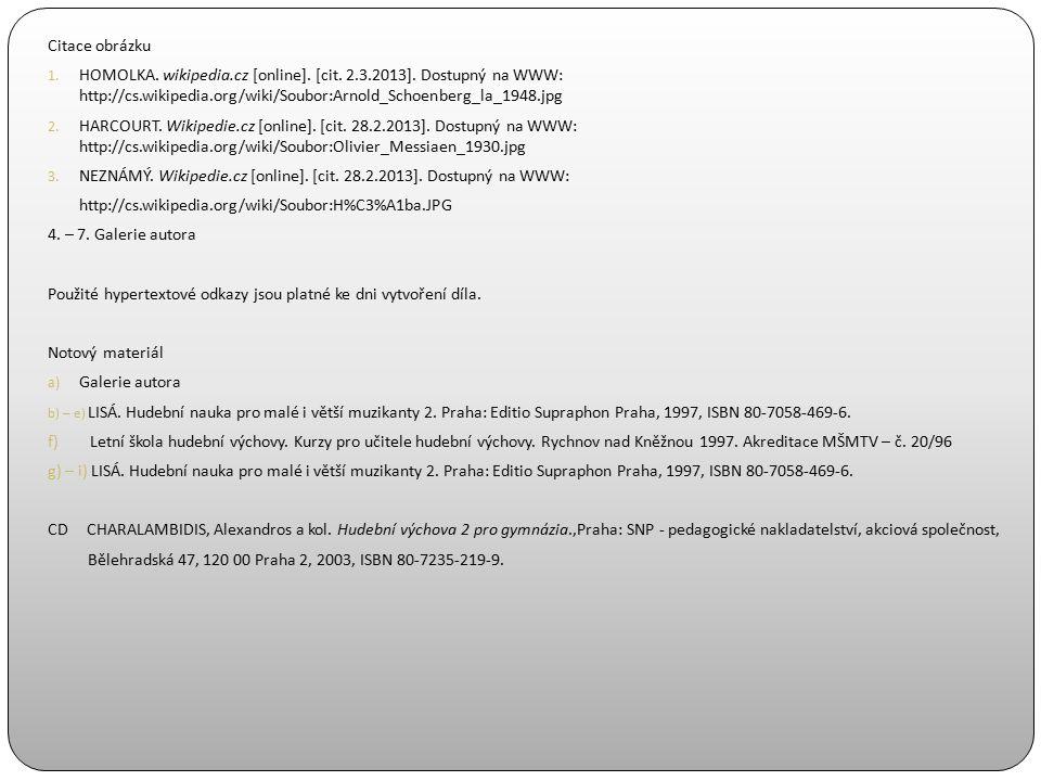 Citace obrázku 1. HOMOLKA. wikipedia.cz [online]. [cit. 2.3.2013]. Dostupný na WWW: http://cs.wikipedia.org/wiki/Soubor:Arnold_Schoenberg_la_1948.jpg