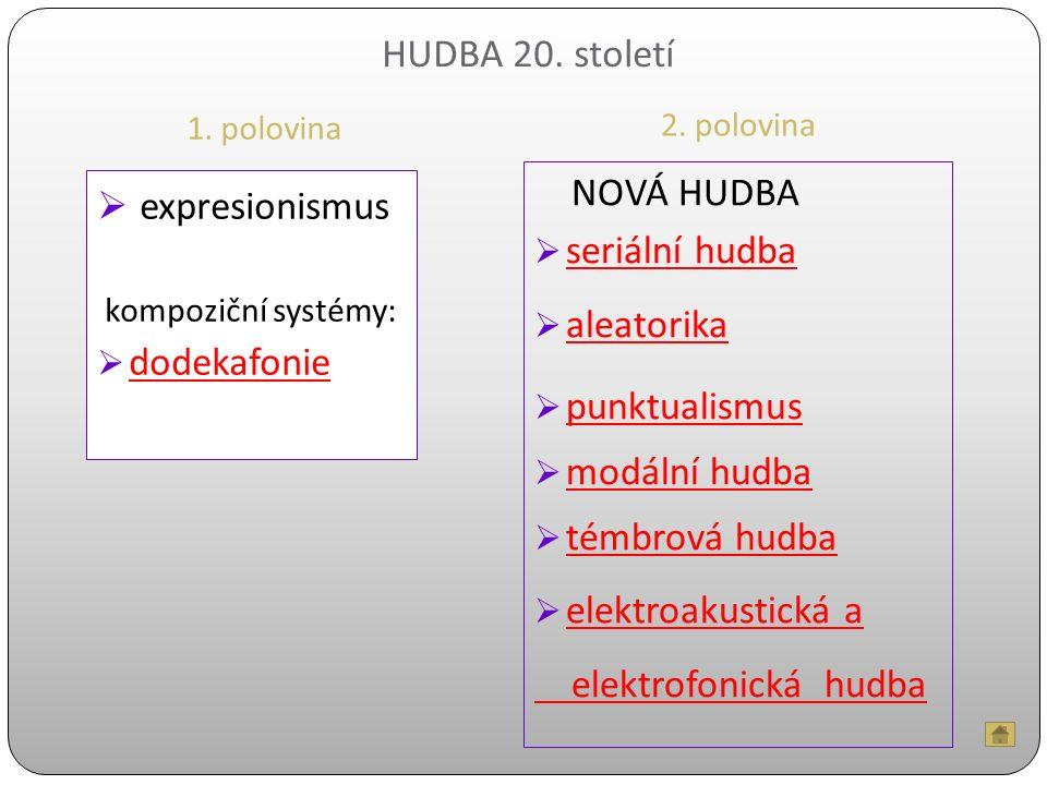 HUDBA 20. století 1. polovina 2. polovina  expresionismus kompoziční systémy:  dodekafonie dodekafonie NOVÁ HUDBA  seriální hudba seriální hudba 