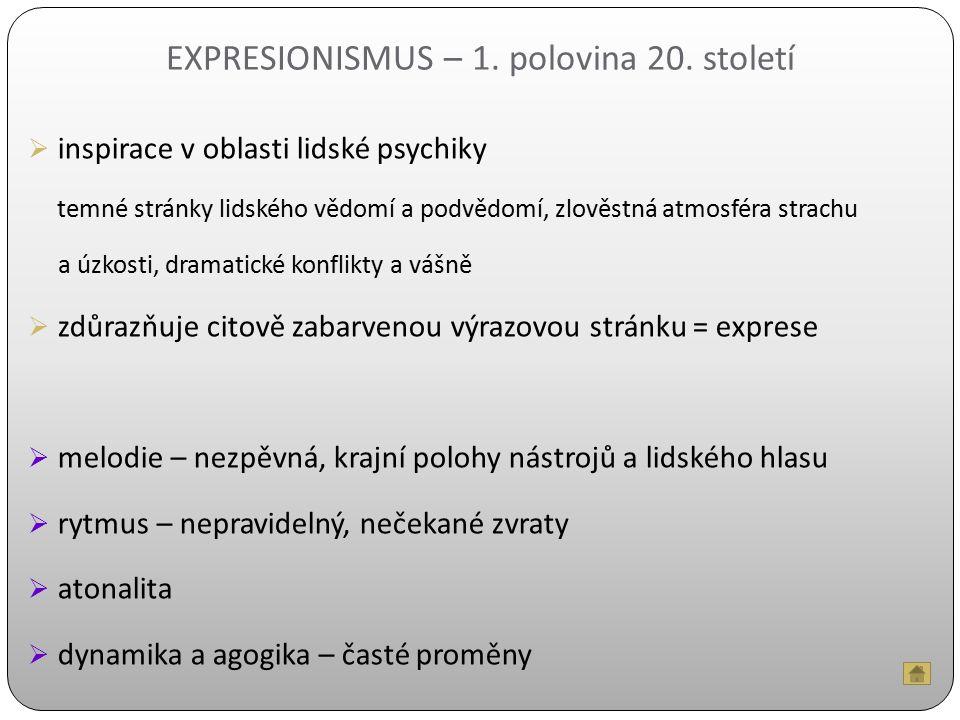 EXPRESIONISMUS – 1. polovina 20. století  inspirace v oblasti lidské psychiky temné stránky lidského vědomí a podvědomí, zlověstná atmosféra strachu