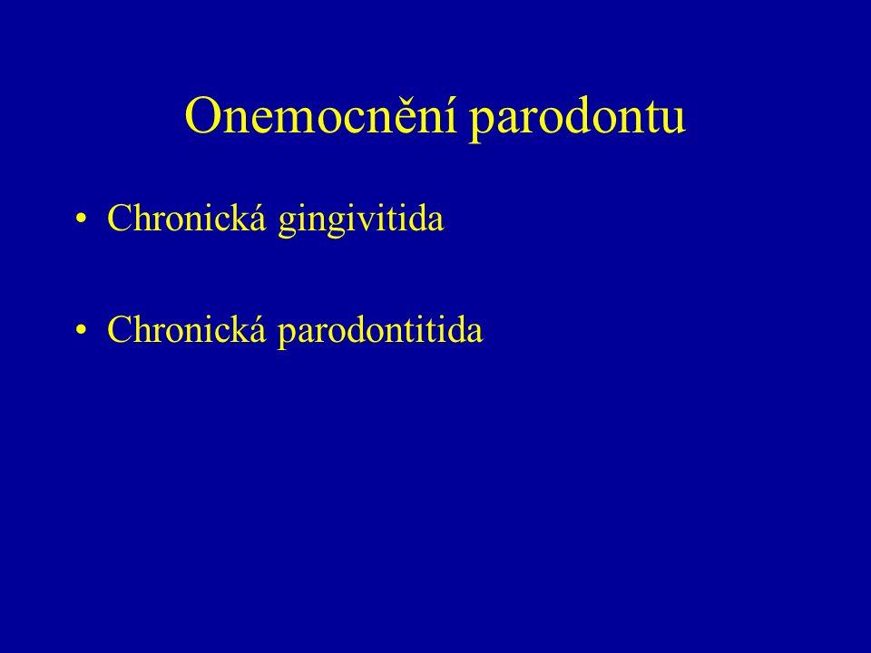 Onemocnění parodontu Chronická gingivitida Chronická parodontitida