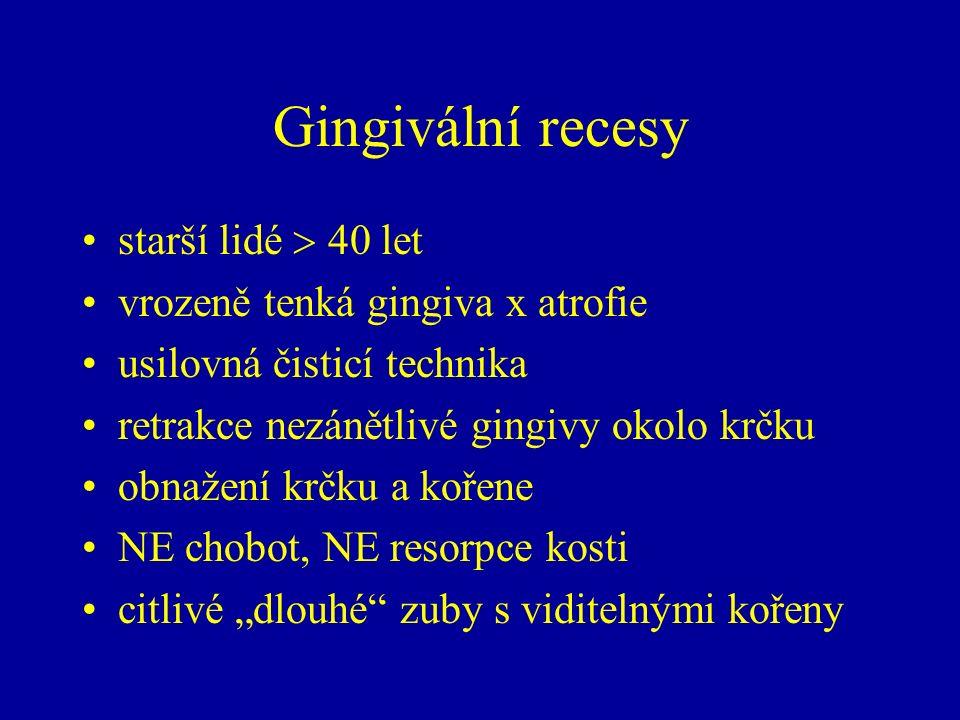 Gingivální recesy starší lidé  40 let vrozeně tenká gingiva x atrofie usilovná čisticí technika retrakce nezánětlivé gingivy okolo krčku obnažení krč
