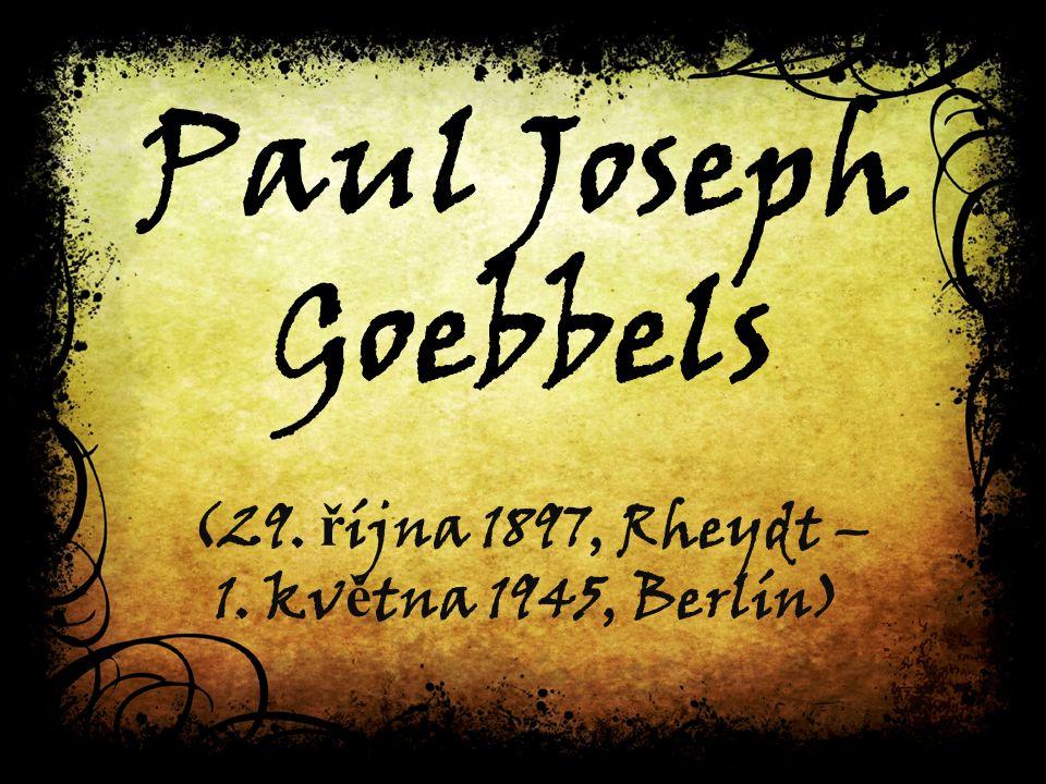 Paul Joseph Goebbels (29. ř íjna 1897, Rheydt – 1. kv ě tna 1945, Berlín)