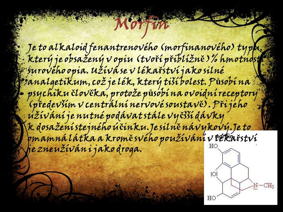 Morfin Je to alkaloid fenantrenového (morfinanového) typu, který je obsažený v opiu (tvo ř í p ř iblížn ě )% hmotnosti surového opia.