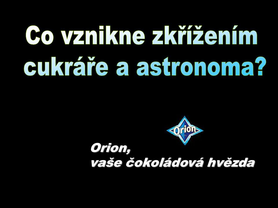 Orion, vaše čokoládová hvězda