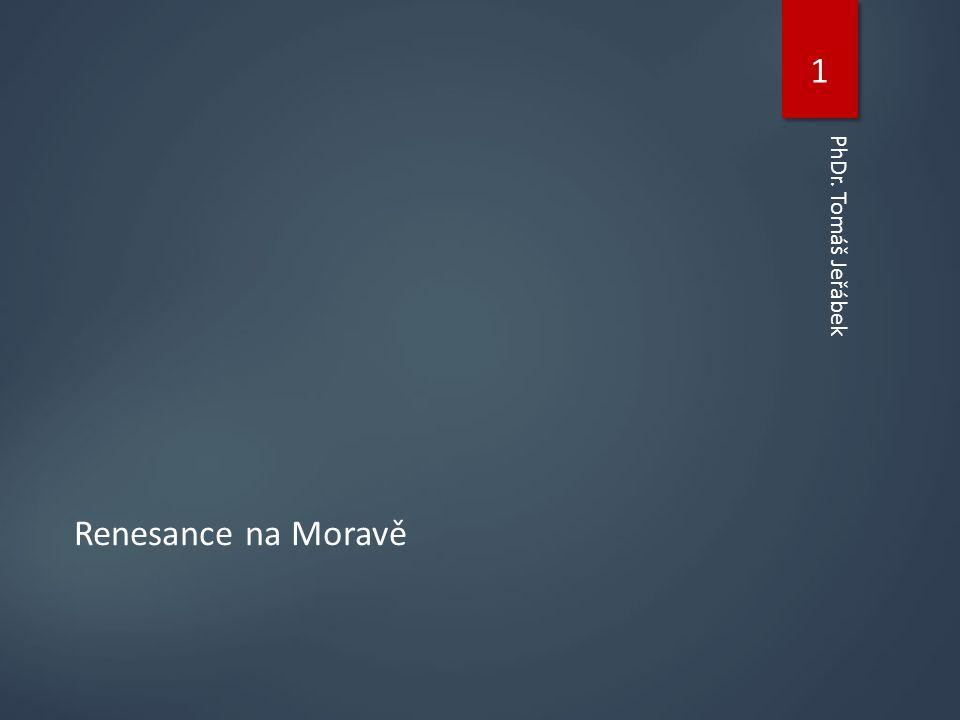 Renesance na Moravě 1 PhDr. Tomáš Jeřábek