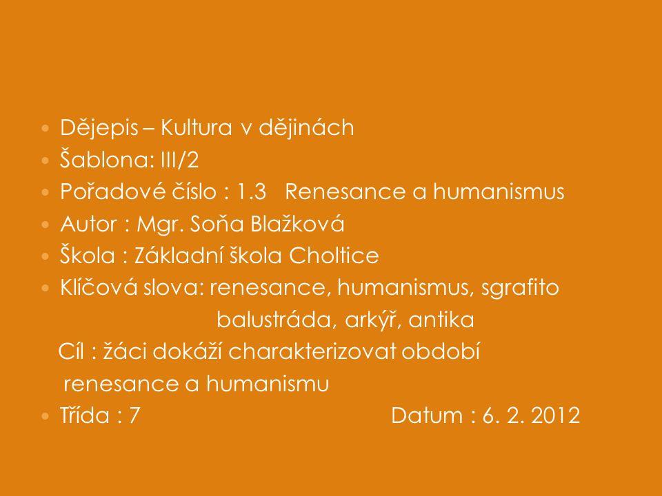 Dějepis – Kultura v dějinách Šablona: III/2 Pořadové číslo : 1.3 Renesance a humanismus Autor : Mgr.