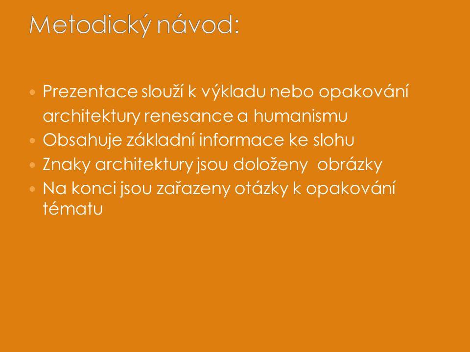 Prezentace slouží k výkladu nebo opakování architektury renesance a humanismu Obsahuje základní informace ke slohu Znaky architektury jsou doloženy obrázky Na konci jsou zařazeny otázky k opakování tématu