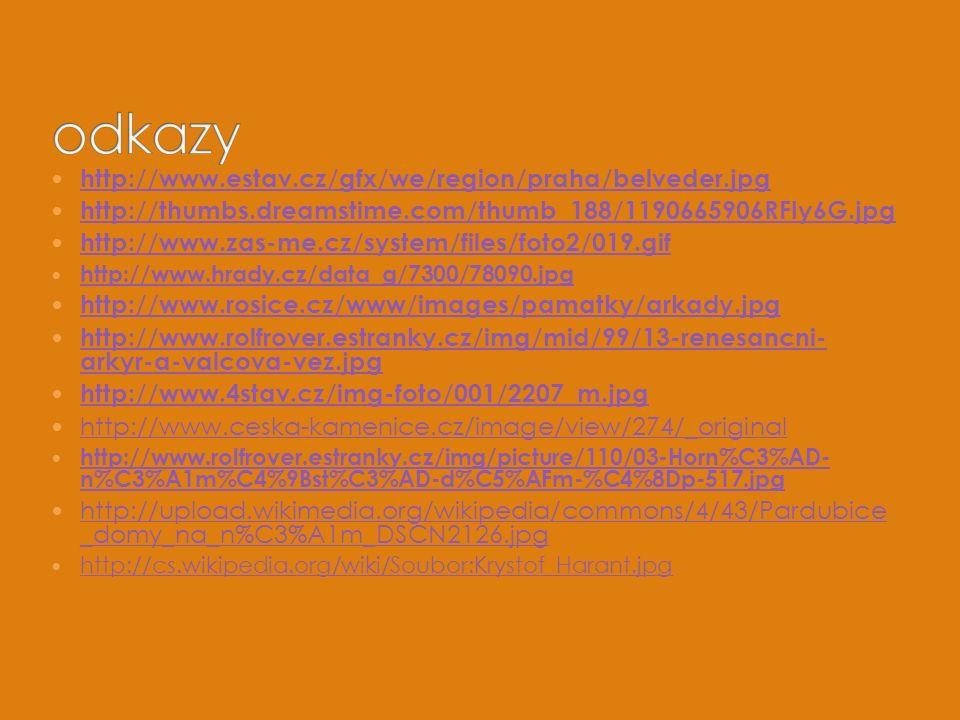 http://www.estav.cz/gfx/we/region/praha/belveder.jpg http://thumbs.dreamstime.com/thumb_188/1190665906RFIy6G.jpg http://www.zas-me.cz/system/files/foto2/019.gif http://www.hrady.cz/data_g/7300/78090.jpg http://www.rosice.cz/www/images/pamatky/arkady.jpg http://www.rolfrover.estranky.cz/img/mid/99/13-renesancni- arkyr-a-valcova-vez.jpg http://www.rolfrover.estranky.cz/img/mid/99/13-renesancni- arkyr-a-valcova-vez.jpg http://www.4stav.cz/img-foto/001/2207_m.jpg http://www.ceska-kamenice.cz/image/view/274/_original http://www.rolfrover.estranky.cz/img/picture/110/03-Horn%C3%AD- n%C3%A1m%C4%9Bst%C3%AD-d%C5%AFm-%C4%8Dp-517.jpg http://www.rolfrover.estranky.cz/img/picture/110/03-Horn%C3%AD- n%C3%A1m%C4%9Bst%C3%AD-d%C5%AFm-%C4%8Dp-517.jpg http://upload.wikimedia.org/wikipedia/commons/4/43/Pardubice _domy_na_n%C3%A1m_DSCN2126.jpg http://upload.wikimedia.org/wikipedia/commons/4/43/Pardubice _domy_na_n%C3%A1m_DSCN2126.jpg http://cs.wikipedia.org/wiki/Soubor:Krystof_Harant.jpg