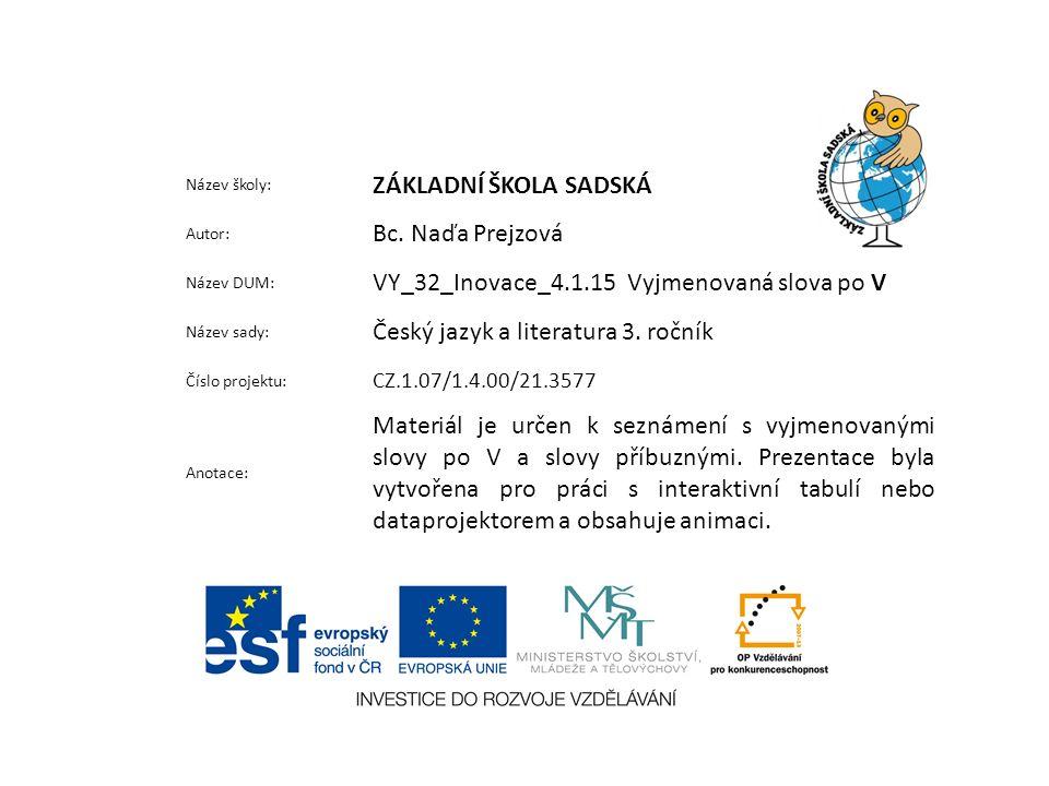 Použité zdroje a materiály: JIRKŮ, Zuzana; TABARKOVÁ, Jana.