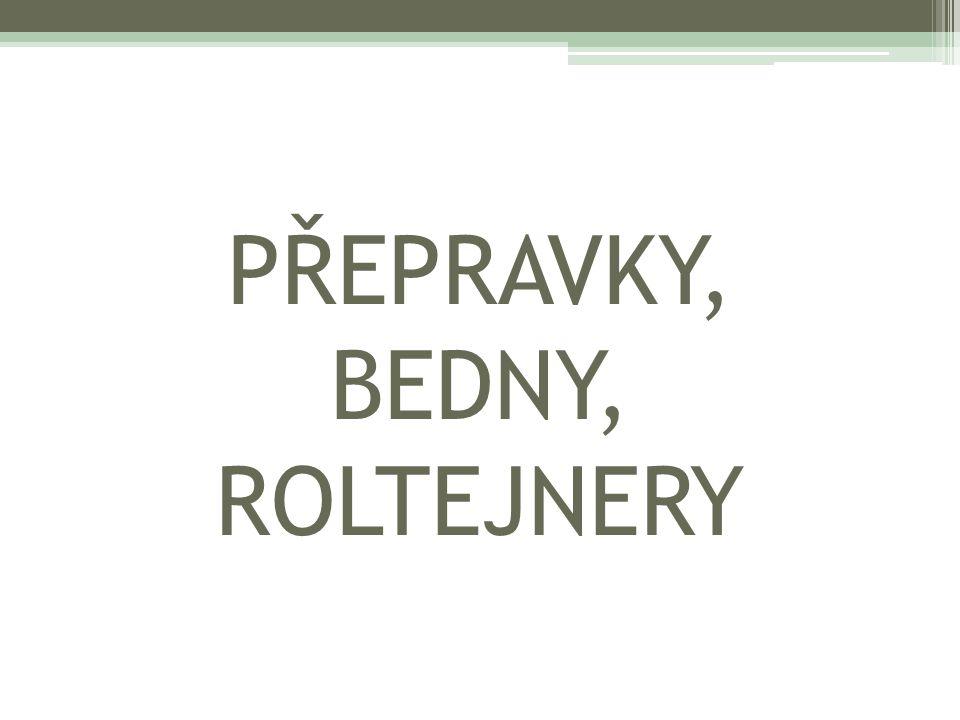 PŘEPRAVKY, BEDNY, ROLTEJNERY